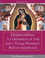 Quinceañera: A Celebration of Life and a Young Woman's Path to Sainthood