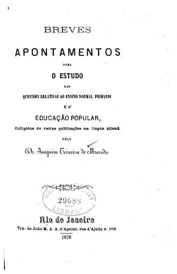 Breves apontamentos para o estudo das quest  es relativas ao ensino normal primario e    educa    o popular PDF