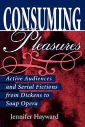 Consuming Pleasures: Active Audiences and Serial Fictions from Dickens to Soap Opera