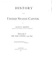 History of the United States Capitol: Volume 1