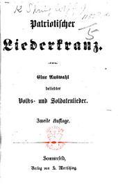 Patriotischer Liederkranz. Eine Auswahl beliebter Volks- und Soldatenlieder. Zweite Auflage