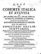 Resp. De Cohorte Italica et Augusta ex Act. Apostol. Cap. x. 1 et Cap. xxvii. 1. Præs. C. G. Schwarzio