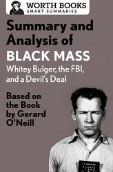 Summary and Analysis of Black Mass  Whitey Bulger  the FBI  and a Devil s Deal PDF