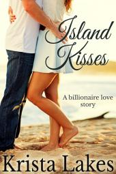 Island Kisses: A Billionaire Love Story