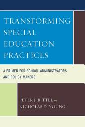 Transforming Special Education Practices: A Primer for School Administrators and Policy Makers
