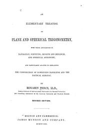 An Elementary Treatise on Plane and Spherical Trigonometry: With Their Applications to Navigation, Surveying, Heights and Distances, and Spherical Astronomy, and Particularly Adapted to Explaining the Construction of Bowditch's Navigator and the Nautical Almanac