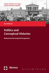 Politics and Conceptual Histories: Rhetorical and Temporal Perspectives