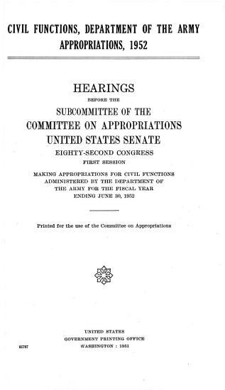 Supplemental Civil Functions  Department of the Army Appropriations  1952  Hearings Before the Subcommittee of the Committee on Appropriations  United States Senate  Eighty second Congress  First Session  Making Appropriations for Civil Functions Administered by the Department of the Army for the Fiscal Year Ending June 30  1952 PDF
