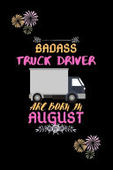 Badass Truck Driver are Born in August.