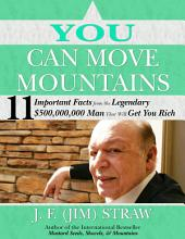 You Can Move Mountains: 11 Important Facts from the Legendary $500-Million Dollar Man That Will Get You Rich