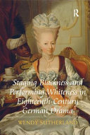 Staging Blackness and Performing Whiteness in Eighteenth Century German Drama PDF