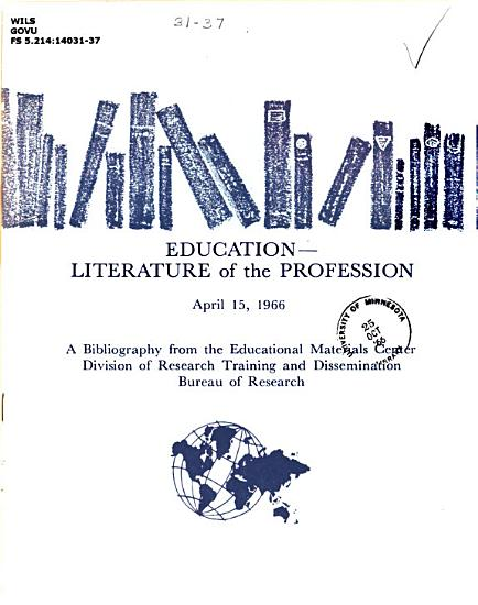 Education    Literature of the Profession  April 15  1966  a Bibliography from the Educational Materials Center  Division of Research Training and Dissemination  Bureau of Research PDF