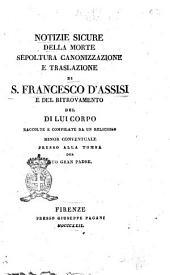Notizie sicure della morte sepoltura canonizzazione e traslazione di S. Francesco d'Assisi e del ritrovamento del di lui corpo raccolte e compilate da un religioso conventuale minore presso alla tomba del suo gran padre