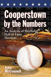 Cooperstown by the Numbers: An Analysis of Baseball Hall of Fame Elections