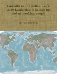 Linkedin To 100 Millon Users 2010 Leadership Is Linking Up And Networking People Book PDF