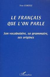 LE FRANÇAIS QUE L'ON PARLE: Son vocabulaire, sa grammaire, ses origines