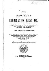 The New York Examination Questions: Being the Questions Given at All the Examinations for State Certificates from the Beginning to the Present Tiem. A List of the Successful Candidates