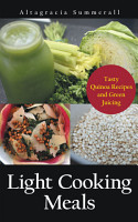 Light Cooking Meals  Tasty Quinoa Recipes and Green Juicing PDF