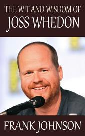 The Wit and Wisdom of Joss Whedon