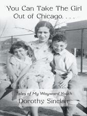 You Can Take The Girl Out of Chicago ...: Tales of My Wayward Youth