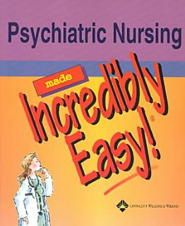 Psychiatric Nursing Made Incredibly Easy  Book
