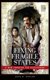 Fixing Fragile States: A New Paradigm for Development: A New Paradigm for Development