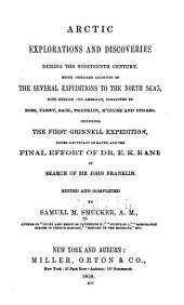 Arctic explorations and discoveries during the nineteenth century: being detailed accounts of the several expeditions to the north seas, both English and American, conducted by Ross, Parry, Back, Franklin, M'Clure, and others, including the first Grinnell expedition, under Lieutenant De Haven, and the final effort in search of Sir John Franklin