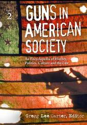 Guns in American Society: An Encyclopedia of History, Politics, Culture, and the Law, Volume 1