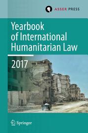 Yearbook of International Humanitarian Law  Volume 20  2017 PDF