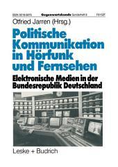 Politische Kommunikation in Hörfunk und Fernsehen: Elektronische Medien in der Bundesrepublik Deutschland
