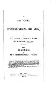 The Power of Ecclesiastical Dominion ... Being the Eighth Book of the Ecclesiastical Polity