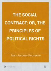 The Social Contract: Or, The Principles of Political Rights