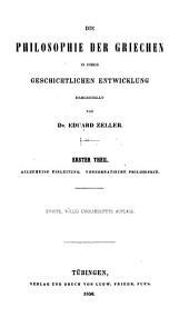 Die Philosophie der Griechen in ihrer geschichtlichen Entwicklung: Allgemeine Einleitung. Vorsokratische Philosophie. 1