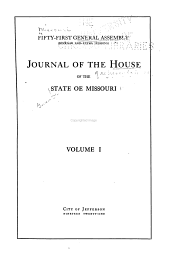 Journal of the House of Representatives of the State of Missouri at the ... Session of the ... General Assembly: Volume 51, Part 1