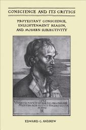 Conscience and Its Critics: Protestant Conscience, Enlightenment Reason, and Modern Subjectivity