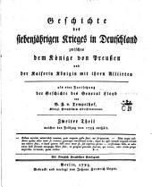 Geschichte des Siebenjährigen Krieges in Deutschland zwischen dem könige von Preussen und der kaiserin königin mit ihren alliirten: Band 2