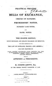A Practical Treatise on Bills of Exchange, Checks on Bankers, Promissory Notes, Bankers' Cash Notes, and Bank Notes