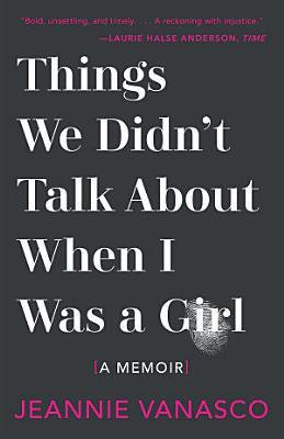 Things We Didn t Talk About When I Was a Girl  A Memoir