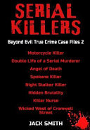 Serial Killers   Beyond Evil True Crime Case Files 2  Motorcycle Killer  Double Life Killer of a Serial Murderer  Angel of Death  Spokane Killer  Nigh