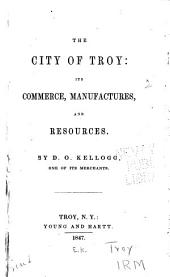 The City of Troy: Its Commerce, Manufactures, and Resources