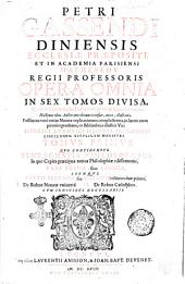 Petri Gassendi ... Opera omnia in sex tomos diuisa, quorum seriem pagina praefationes proxime sequens continet. Hactenus edita auctor ante obitum recensuit, auxit, illustrauit. Posthuma vero totius naturae explicationem complectentia, in lucem nunc primum prodeunt, ex bibliotheca illustris viri Henrici Ludouici Haberti Mon-Morij ... Tomus primus [-sextus] ..: Tomus primus quo continentur Syntagmatis philosophici, in quo capita praecipua totius philosophiae edisseruntur, pars prima, siue Logica, itemque partis secundae, seu Physicae, sectiones duae priores, 1. De rebus naturae vniuerse, 2. De rebus caelestibus. Cum indicibus necessarijs, Volume 1