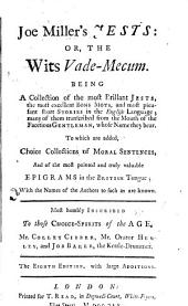Joe Miller's Jests: or, the Wit's Vade-Mecum. Being a collection of the most brilliant jests, the politest repartees, the most elegant bons mots, and the most pleasant short stories in the English Language. First carefully collected in the company, and many of them transcribed from the mouth, of the facetious gentleman whose name they bear, and now set forth and published by his lamentable friend and former companion, Elijah Jenkins, Esq. or rather compiled by J. Mottley. First edition
