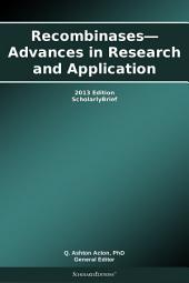 Recombinases—Advances in Research and Application: 2013 Edition: ScholarlyBrief