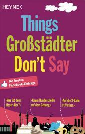 Things Großstädter Don`t Say: Die besten Facebook-Einträge