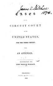 Cases in the circuit court of the United States for the third circuit: with an appendix, Volume 1