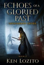 Echoes of a Gloried Past: Book Two of the Safanarion Order Series (Epic Fantasy Adventure)