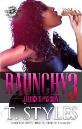 Raunchy 3: Jayden's Passion (The Cartel Publications Presents), Volume 3