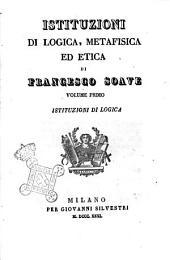 Istituzioni di logica, metafisica ed etica di Francesco Soave: Istituzioni di logica, Volume 1