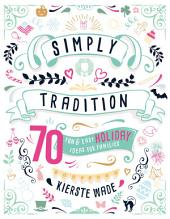 Simply Tradition: 70 Fun and Easy Holiday Ideas for Families