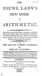 The Young Lady's New Guide to Arithmetic, Etc. Second Edition, Improved and Enlarged
